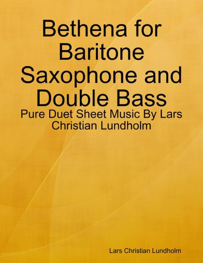 Bethena for Baritone Saxophone and Double Bass - Pure Duet Sheet Music By Lars Christian Lundholm