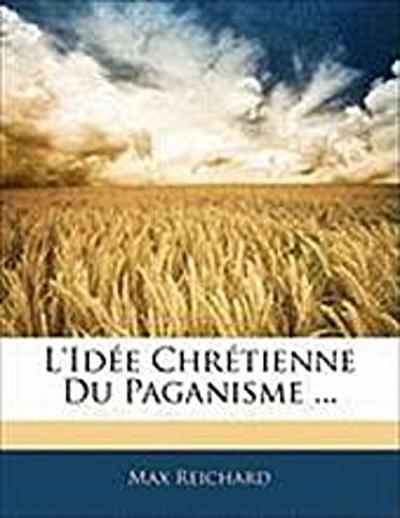 L'Idée Chrétienne Du Paganisme ...