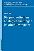 Die prophetischen Analogiehandlungen im Alten Testament (Beiträge zur Wissenschaft vom Alten und Neuen Testament, Band 185)