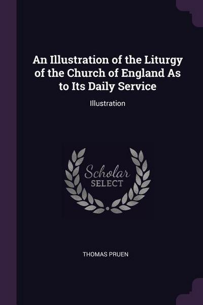 An Illustration of the Liturgy of the Church of England as to Its Daily Service: Illustration