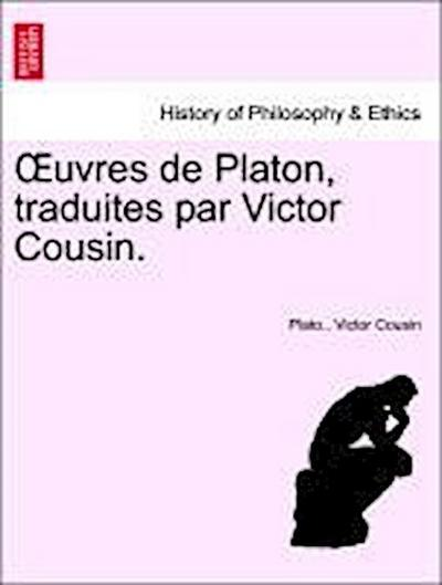 OEuvres de Platon, traduites par Victor Cousin. Tome Cinquieme.