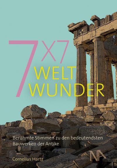 7x7 Weltwunder. Berühmte Stimmen zu den bedeutendsten Bauwerken der Antike
