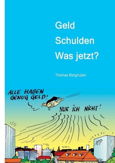 Geld  -  Schulden  -  was jetzt? Thomas Berghuber