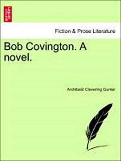 Bob Covington. A novel.