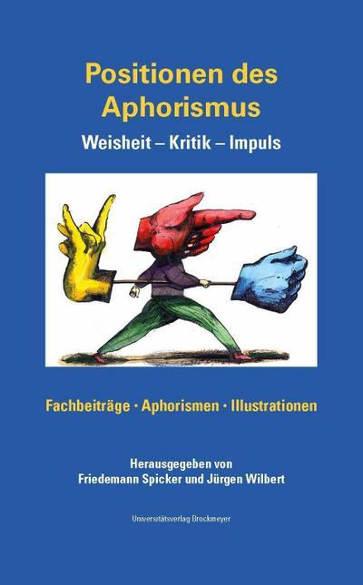 Positionen des Aphorismus. Weisheit - Kritik - Impuls.: Fachbeiträge, Aphorismen, Illustrationen, Dokumentation zum 7. Int. Aphoristikertreffen,
