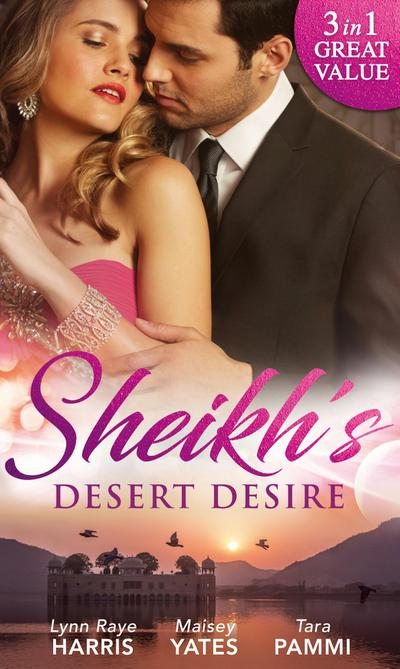 Sheikh's Desert Desire: Carrying the Sheikh's Heir (Heirs to the Throne of Kyr, Book 2) / Forged in the Desert Heat / The True King of Dahaar (A Dynasty of Sand and Scandal, Book 2) (Mills & Boon M&B)