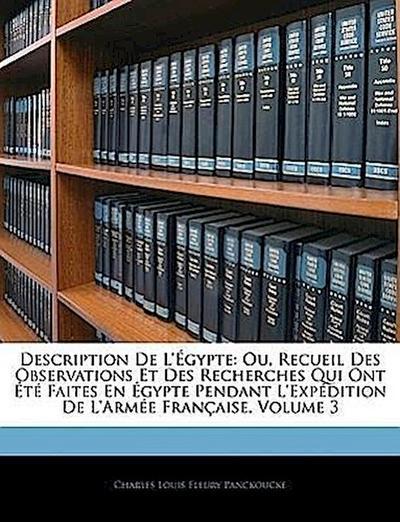 Description De L'égypte: Ou, Recueil Des Observations Et Des Recherches Qui Ont Été Faites En Égypte Pendant L'expédition De L'armée Française, Volume 3