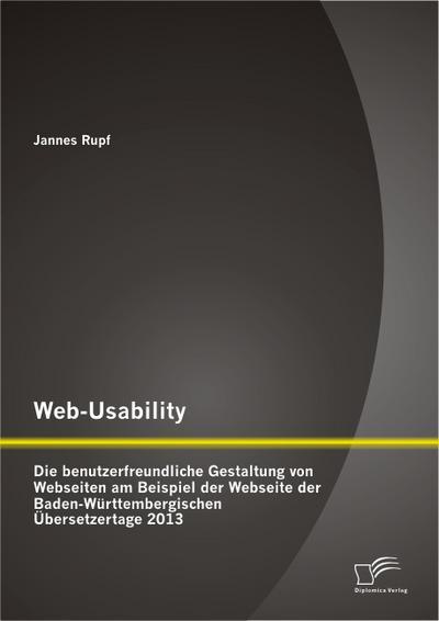 Web-Usability: Die benutzerfreundliche Gestaltung von Webseiten am Beispiel der Webseite der Baden-Württembergischen Übersetzertage 2013
