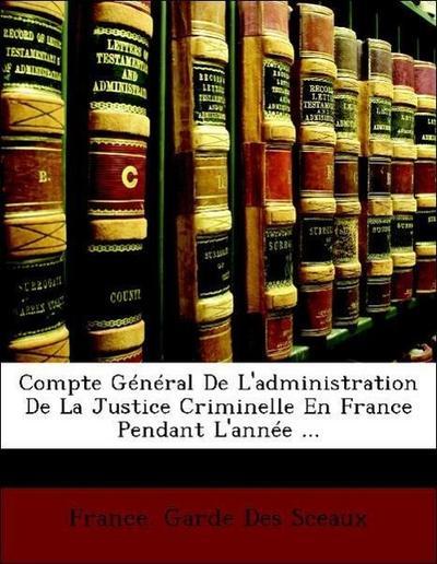 Compte Général De L'administration De La Justice Criminelle En France Pendant L'année ...