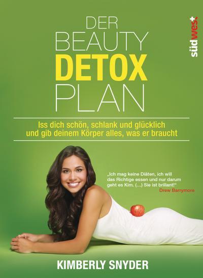 Der Beauty Detox Plan; Iss dich schön, schlank und glücklich und gib deinem Körper alles, was er braucht   ; Deutsch; ca. 30 Frabfotos und zahlreiche Tabellen -