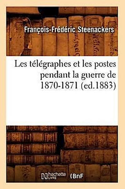 Les Télégraphes Et Les Postes Pendant La Guerre de 1870-1871 (Ed.1883)