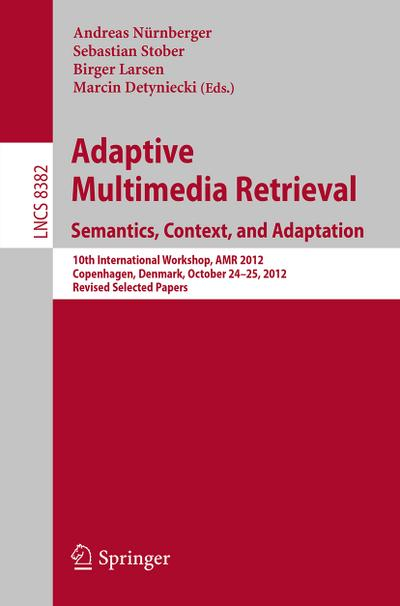 Adaptive Multimedia Retrieval: Semantics, Context, and Adaption