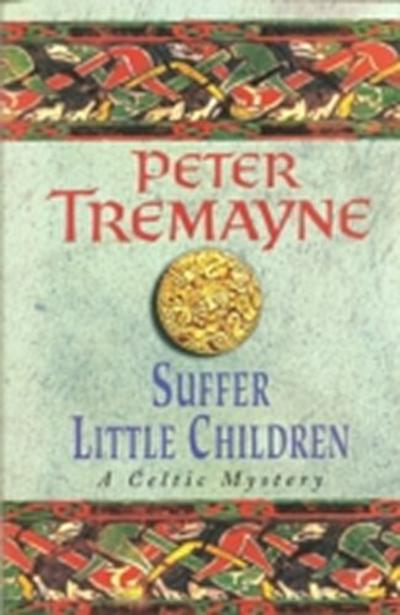 Suffer Little Children (Sister Fidelma Mysteries Book 3)