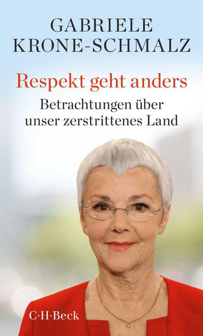 Respekt geht anders: Betrachtungen über unser zerstrittenes Land (Beck Paperback)