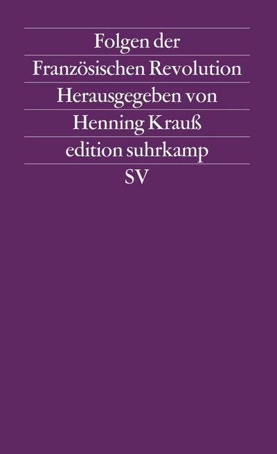 Folgen der Französischen Revolution: Herausgegeben von Henning Krauß (edition suhrkamp)