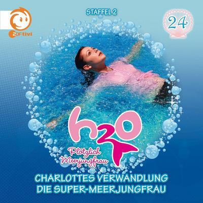 H2O - Plötzlich Meerjungfrau 24! Charlottes Verwandlung / Die Super-Meerjungfrau