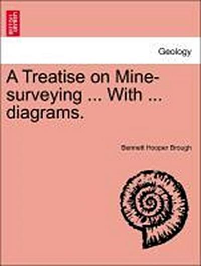 A Treatise on Mine-surveying ... With ... diagrams. SIXTH EDITION
