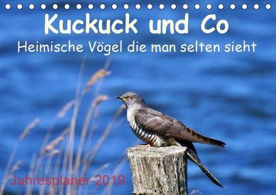 Kuckuck und Co - Heimische Vögel die man selten sieht - Jahresplaner 2019 (Tischkalender 2019 DIN A5 quer)