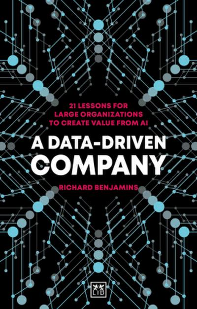 A Data-Driven Company: 21 Lessons for Large Organizations to Create Value from AI