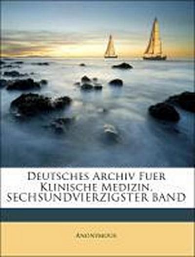 Deutsches Archiv Fuer Klinische Medizin, SECHSUNDVIERZIGSTER BAND