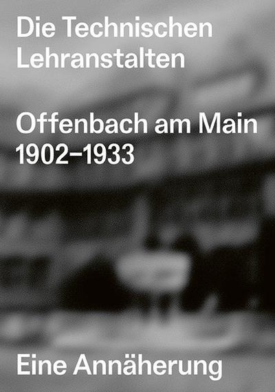Die Technischen Lehranstalten Offenbach am Main 1902-1933.
