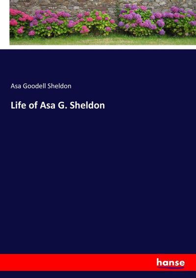Life of Asa G. Sheldon