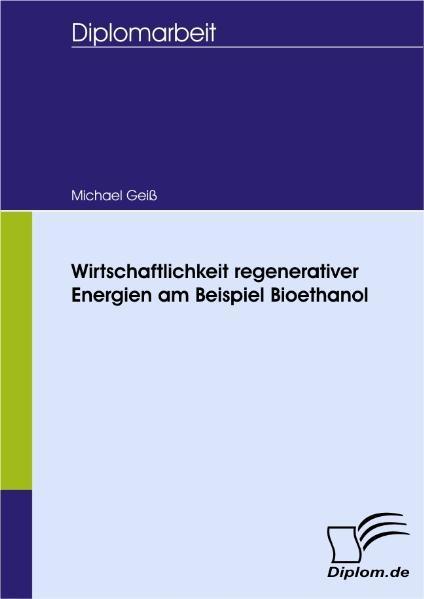 Wirtschaftlichkeit regenerativer Energien am Beispiel Bioeth ... 9783836657884