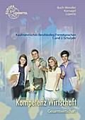 Kompetenz Wirtschaft - Gesamtwirtschaft: Kaufmännisches Berufskolleg Fremdsprachen, 1. und 2. Schuljahr