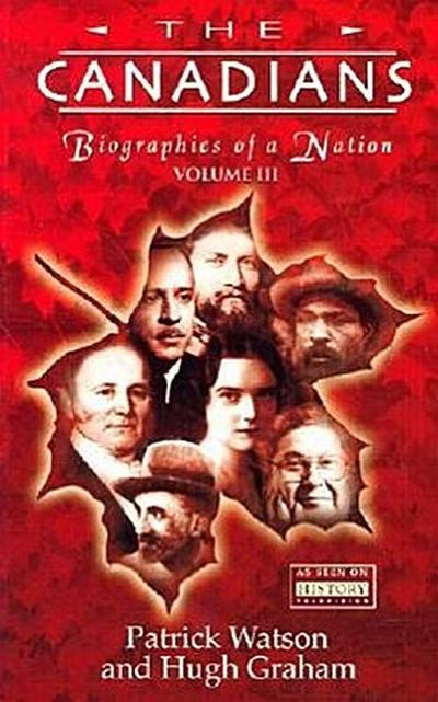 The Canadians, Volume III: Biographies of a Nation