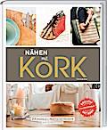Nähen mit Kork; 23 stilvolle und praktische P ...