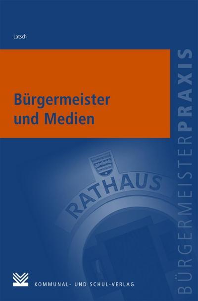 Bürgermeister und Medien: Von der Routinemitteilung zum Interview-Duell (Bürgermeisterpraxis)