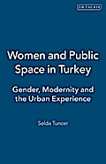 Women and Public Space in Turkey: Gender, Modernity and the Urban Experience