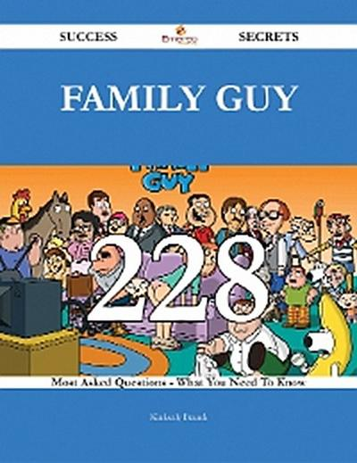 Family Guy 228 Success Secrets - 228 Most Asked Questions On Family Guy - What You Need To Know