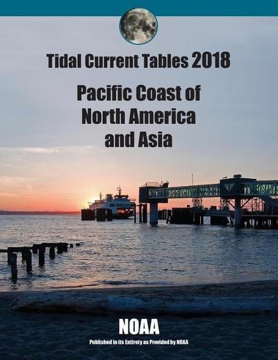 Tidal Current Tables 2018: Pacific Coast of North America and Asia