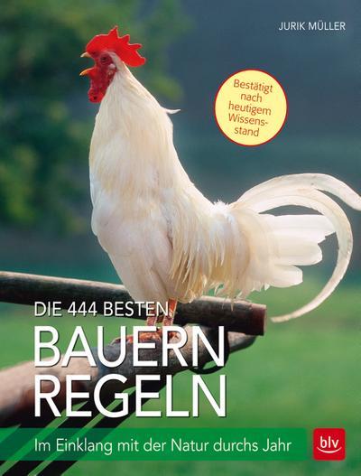 Die 444 besten Bauernregeln; Im Einklang mit der Natur durchs Jahr; Deutsch; 142 farb. Abb.