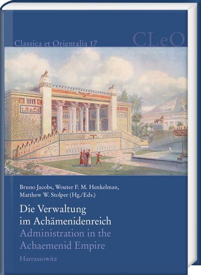 Die Verwaltung im Achämenidenreich - Imperiale Muster und Strukturen. Administration in the Achaemenid Empire - Tracing the Imperial Signature
