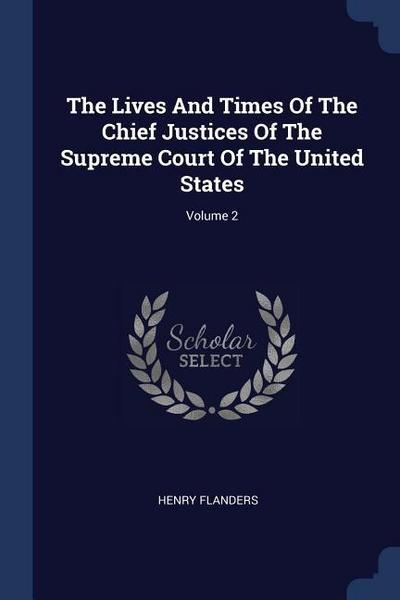 The Lives and Times of the Chief Justices of the Supreme Court of the United States; Volume 2