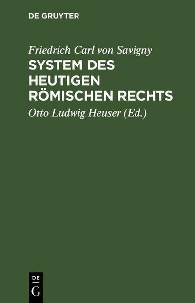 Friedrich Karl von Savigny: System des heutigen römischen Rechts. Band 1
