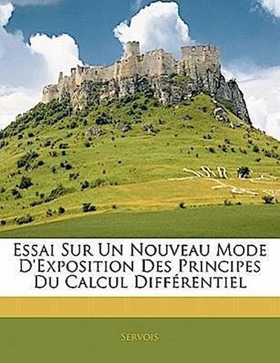 Essai Sur Un Nouveau Mode D'Exposition Des Principes Du Calcul Différentiel