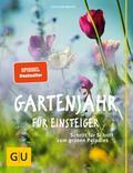 Gartenjahr für Einsteiger: Schritt für Schrit ...