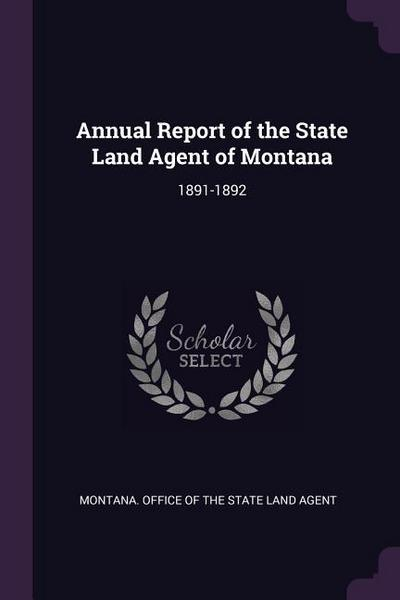 Annual Report of the State Land Agent of Montana: 1891-1892