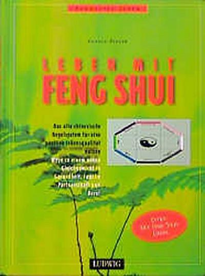 Leben mit Feng Shui - München Ludwig - Gebundene Ausgabe, Deutsch, Karola Berger, Das alte chinesische Regelsystem für eine positive Lebensqualität nutzen, Das alte chinesische Regelsystem für eine positive Lebensqualität nutzen