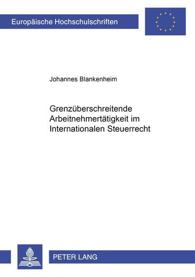 Grenzüberschreitende Arbeitnehmertätigkeit im Internationalen Steuerrecht