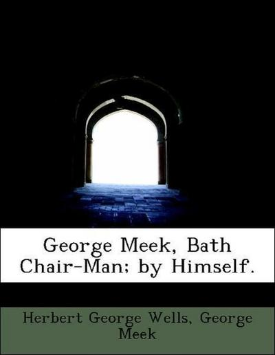 George Meek, Bath Chair-Man; by Himself.