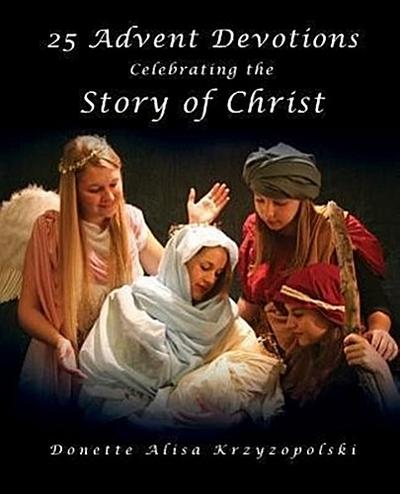 25 Advent Devotions Celebrating the Story of Christ