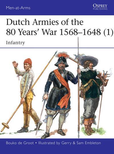Dutch Armies of the 80 Years' War 1568-1648 1