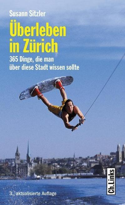 Überleben in Zürich; 365 Dinge, die man über diese Stadt wissen sollte   ; Deutsch;  -