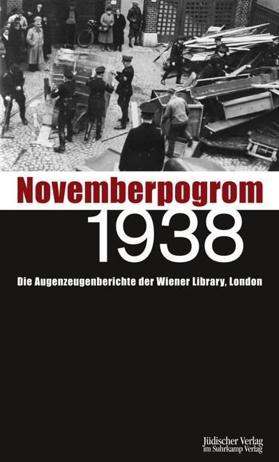 Novemberpogrom 1938: Die Augenzeugenberichte der Wiener Library, London