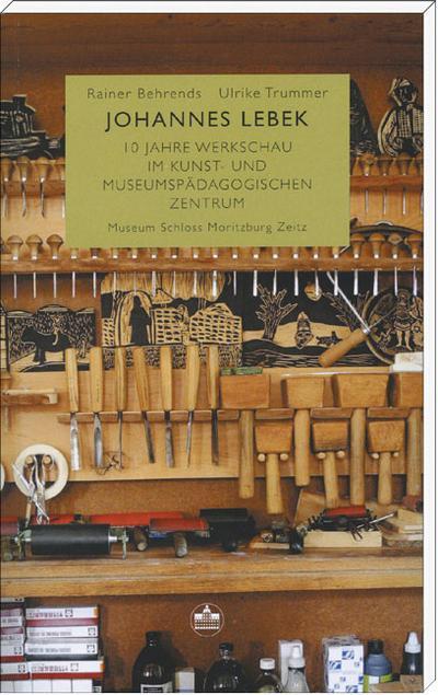 Johannes Lebek; 10 Jahre Werkschau im Kunst- und Museumspädagogischen Zentrum; Hrsg. v. Museum, Schloss Moritzburg Zeitz; Deutsch