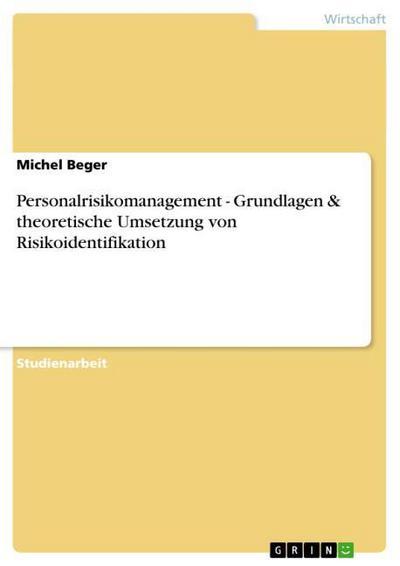 Personalrisikomanagement - Grundlagen & theoretische Umsetzung von Risikoidentifikation